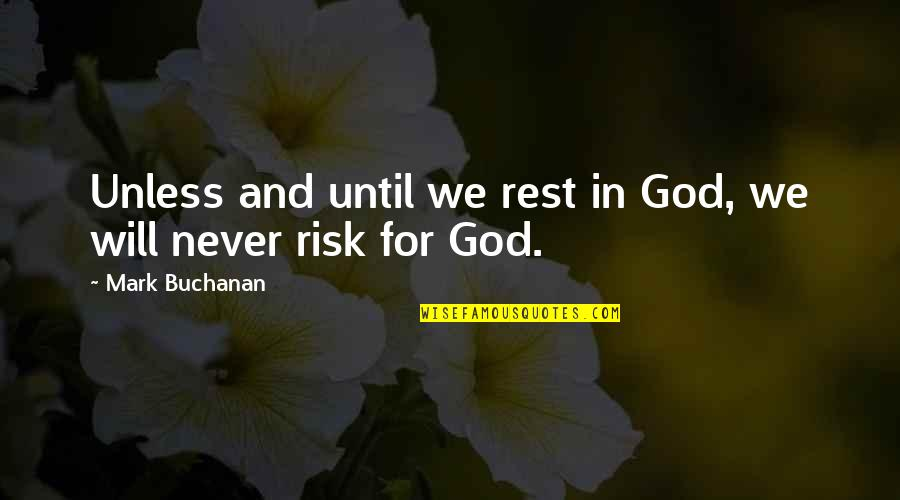 Mind And Peace Quotes By Mark Buchanan: Unless and until we rest in God, we