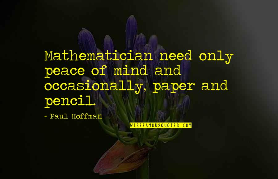 Mind And Peace Quotes By Paul Hoffman: Mathematician need only peace of mind and occasionally,