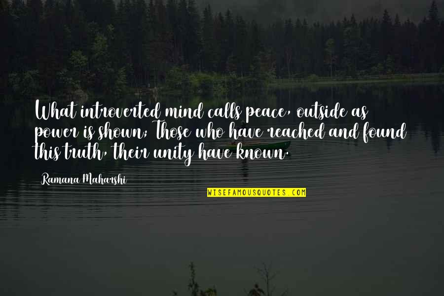 Mind And Peace Quotes By Ramana Maharshi: What introverted mind calls peace, outside as power