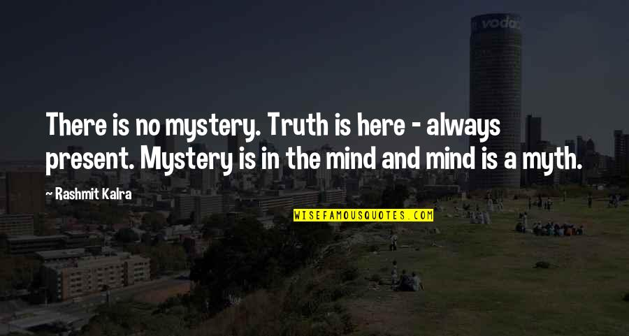 Mind And Peace Quotes By Rashmit Kalra: There is no mystery. Truth is here -