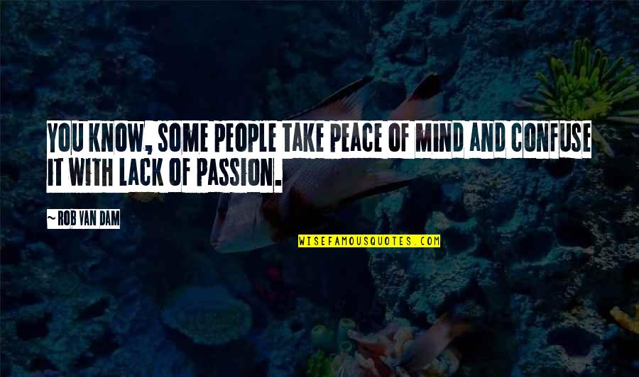 Mind And Peace Quotes By Rob Van Dam: You know, some people take peace of mind