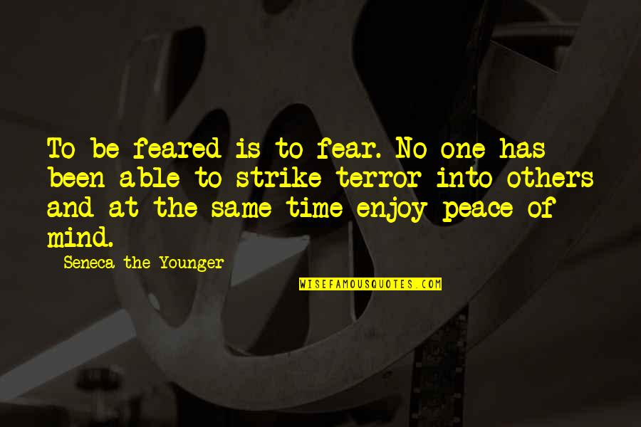 Mind And Peace Quotes By Seneca The Younger: To be feared is to fear. No one