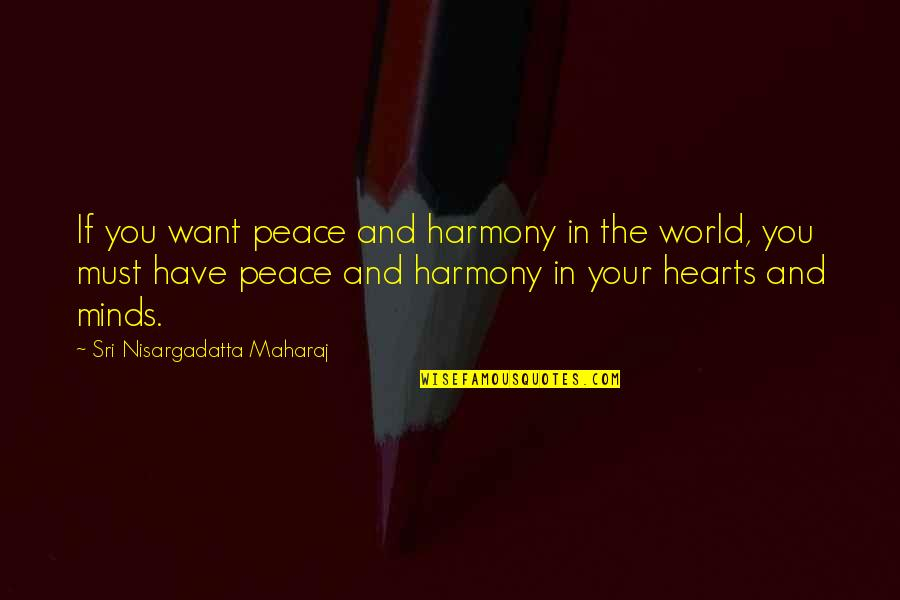 Mind And Peace Quotes By Sri Nisargadatta Maharaj: If you want peace and harmony in the
