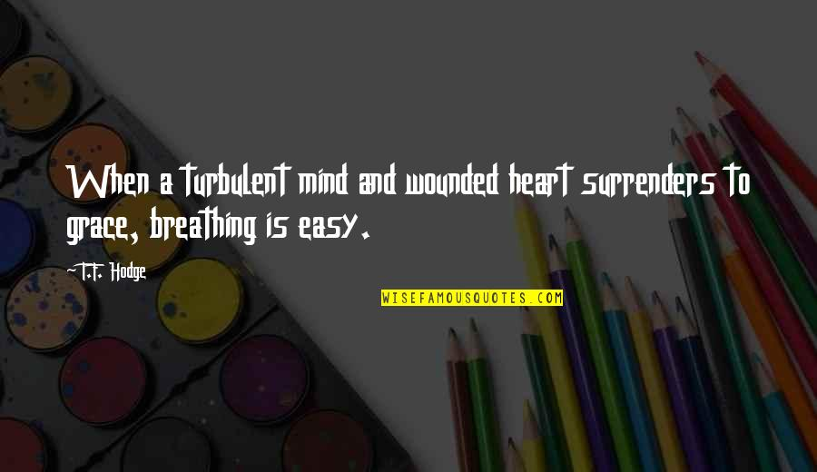Mind And Peace Quotes By T.F. Hodge: When a turbulent mind and wounded heart surrenders