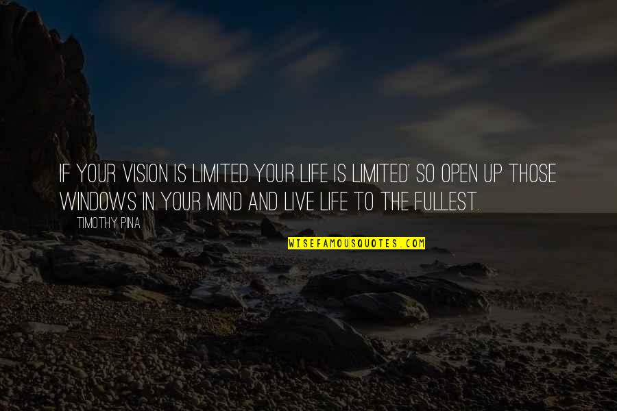 Mind And Peace Quotes By Timothy Pina: If your vision is limited your life is