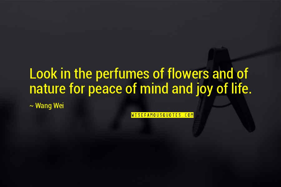 Mind And Peace Quotes By Wang Wei: Look in the perfumes of flowers and of