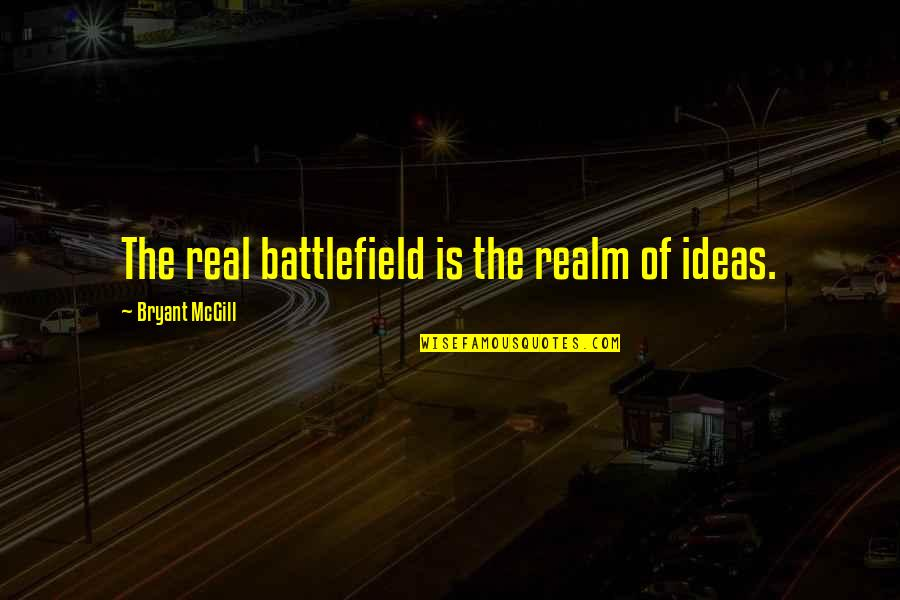 Mind Battlefield Quotes By Bryant McGill: The real battlefield is the realm of ideas.