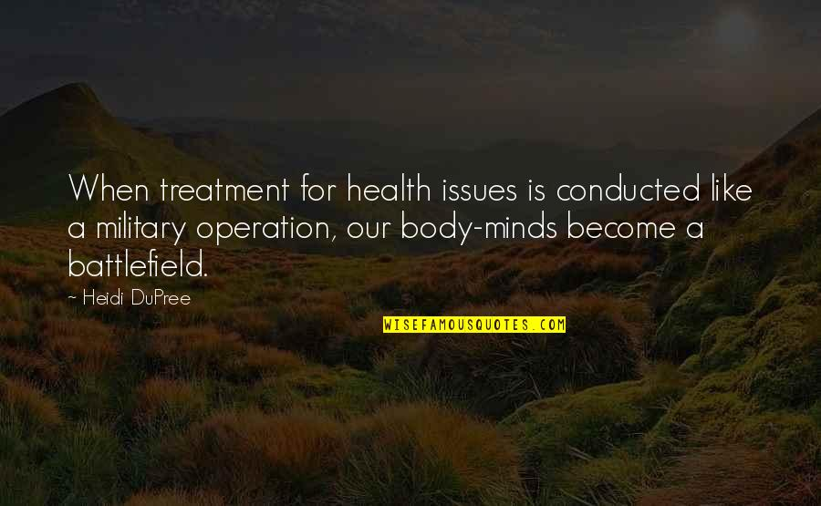 Mind Battlefield Quotes By Heidi DuPree: When treatment for health issues is conducted like