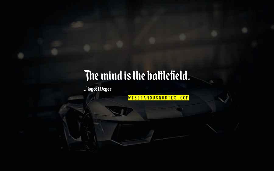 Mind Battlefield Quotes By Joyce Meyer: The mind is the battlefield.