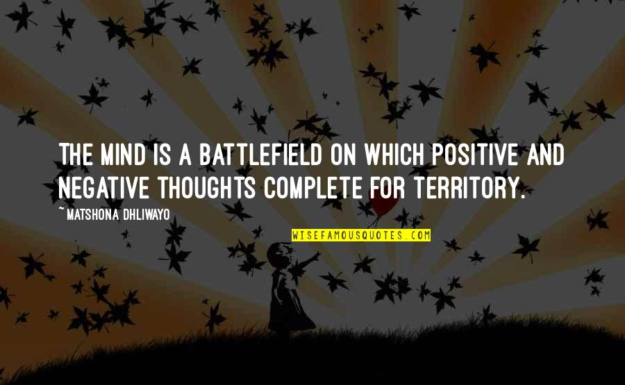 Mind Battlefield Quotes By Matshona Dhliwayo: The mind is a battlefield on which positive
