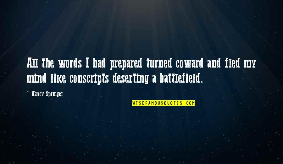 Mind Battlefield Quotes By Nancy Springer: All the words I had prepared turned coward