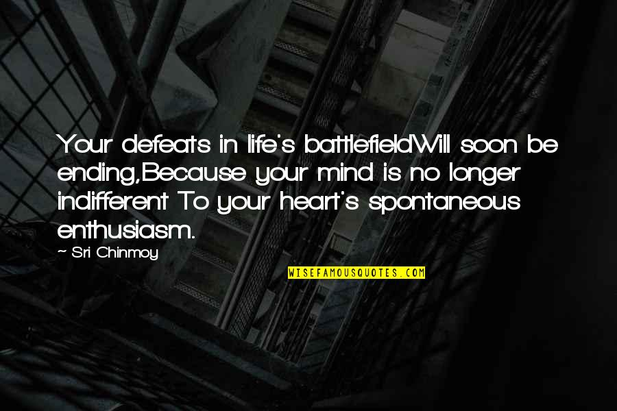 Mind Battlefield Quotes By Sri Chinmoy: Your defeats in life's battlefieldWill soon be ending,Because