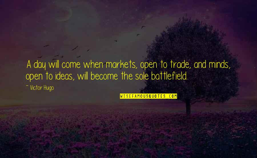 Mind Battlefield Quotes By Victor Hugo: A day will come when markets, open to