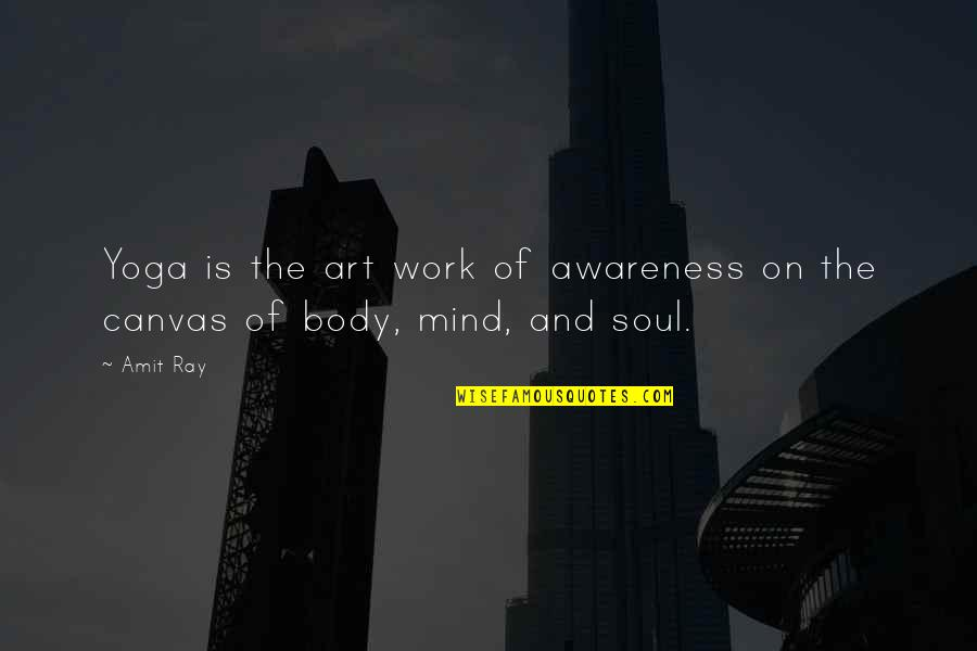 Mind Body And Soul Love Quotes By Amit Ray: Yoga is the art work of awareness on