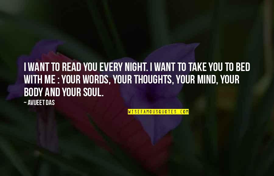 Mind Body And Soul Love Quotes By Avijeet Das: I want to read you every night. I