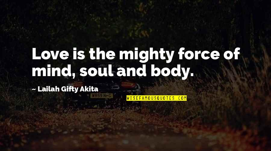 Mind Body And Soul Love Quotes By Lailah Gifty Akita: Love is the mighty force of mind, soul