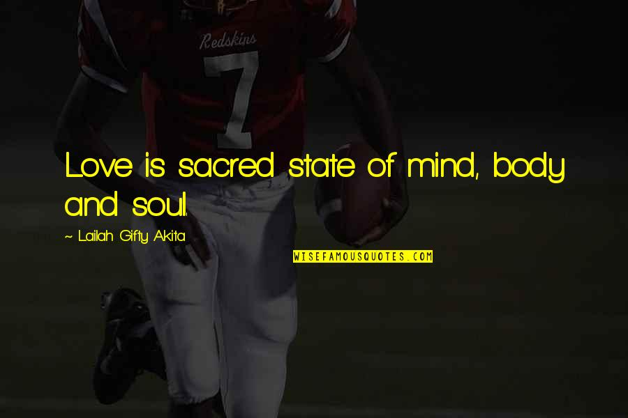 Mind Body And Soul Love Quotes By Lailah Gifty Akita: Love is sacred state of mind, body and