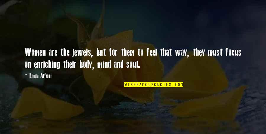 Mind Body And Soul Love Quotes By Linda Alfiori: Women are the jewels, but for them to
