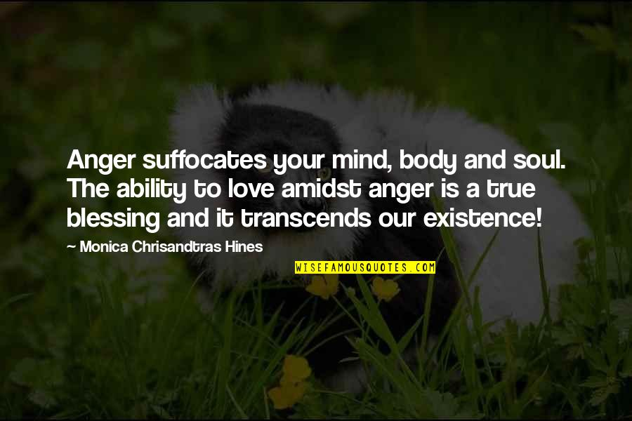 Mind Body And Soul Love Quotes By Monica Chrisandtras Hines: Anger suffocates your mind, body and soul. The