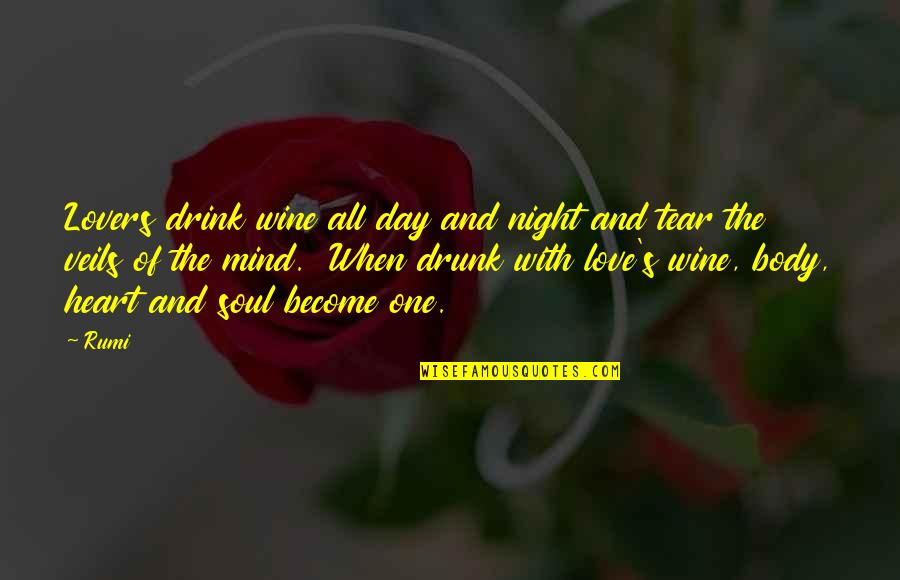 Mind Body And Soul Love Quotes By Rumi: Lovers drink wine all day and night and