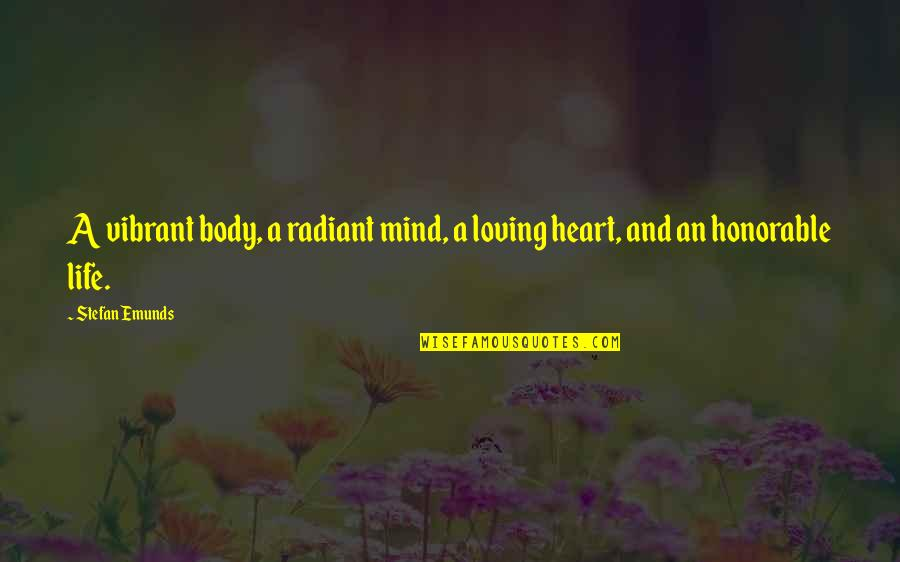 Mind Body And Soul Love Quotes By Stefan Emunds: A vibrant body, a radiant mind, a loving