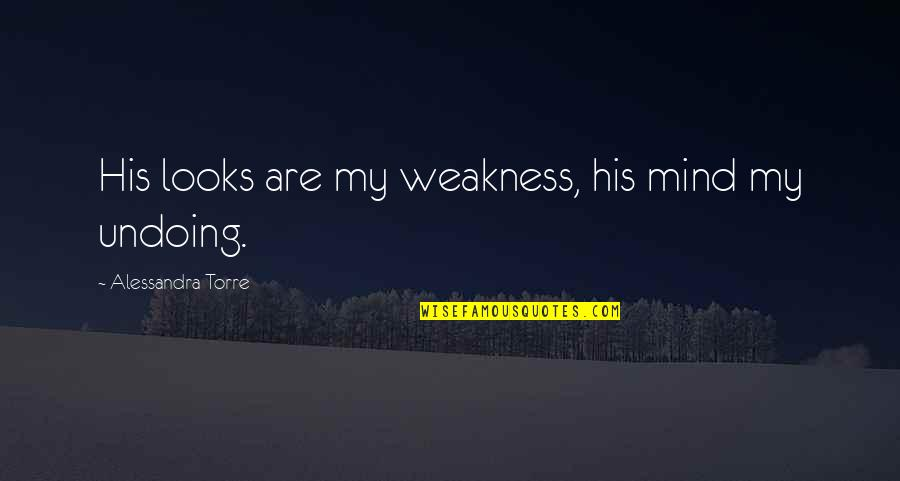 Mind Control Quotes By Alessandra Torre: His looks are my weakness, his mind my
