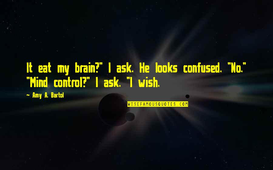 """Mind Control Quotes By Amy A. Bartol: It eat my brain?"""" I ask. He looks"""