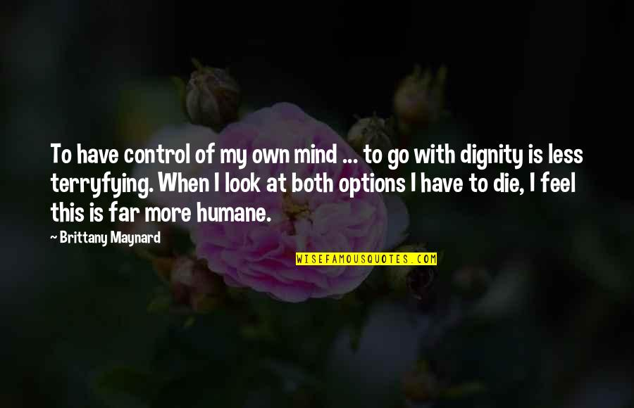 Mind Control Quotes By Brittany Maynard: To have control of my own mind ...