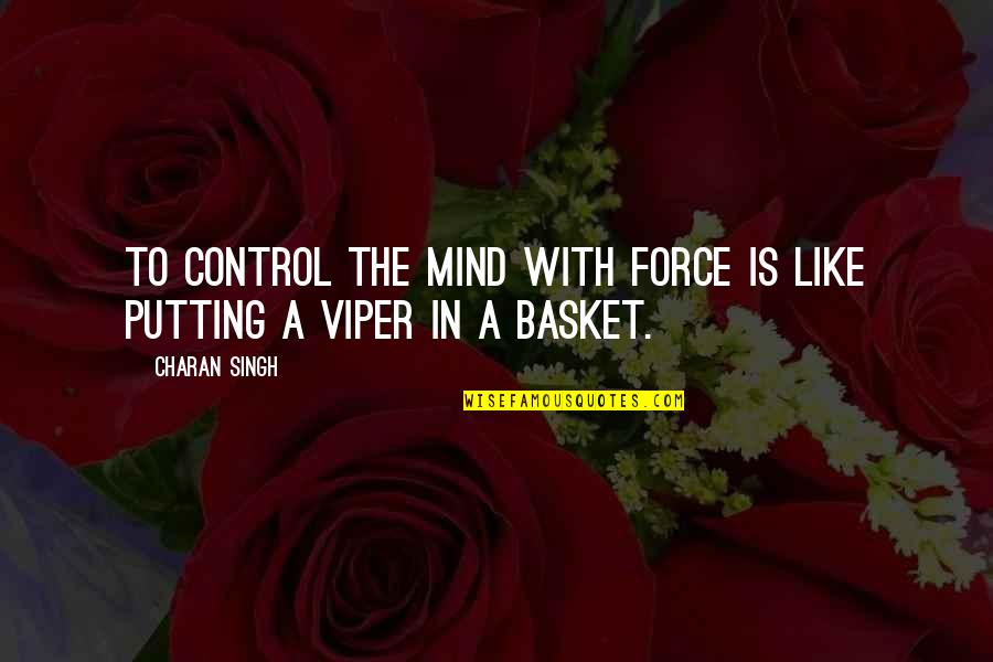 Mind Control Quotes By Charan Singh: To control the mind with force is like