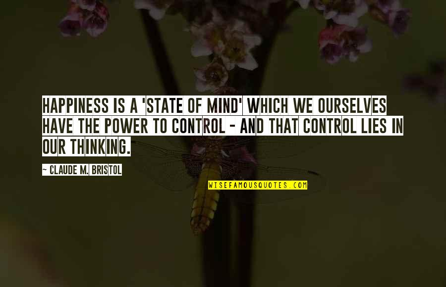 Mind Control Quotes By Claude M. Bristol: Happiness is a 'state of mind' which we