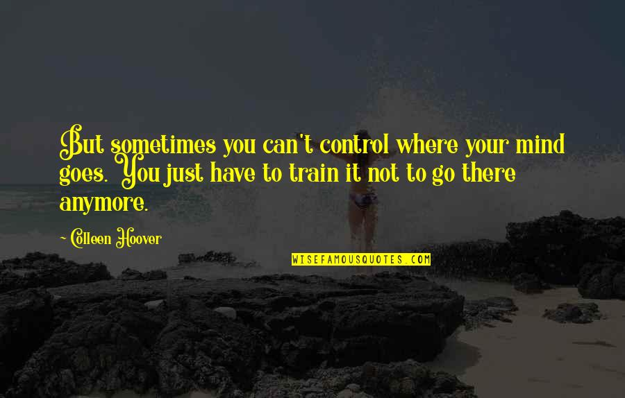 Mind Control Quotes By Colleen Hoover: But sometimes you can't control where your mind