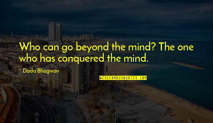 Mind Control Quotes By Dada Bhagwan: Who can go beyond the mind? The one