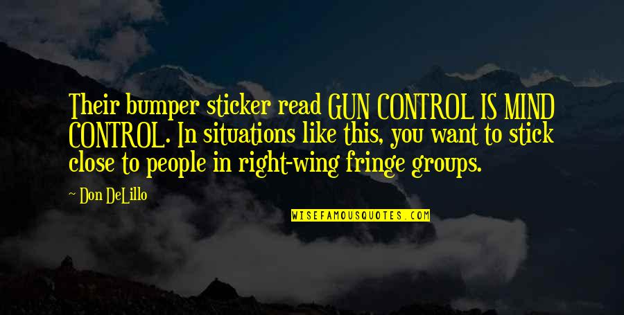 Mind Control Quotes By Don DeLillo: Their bumper sticker read GUN CONTROL IS MIND