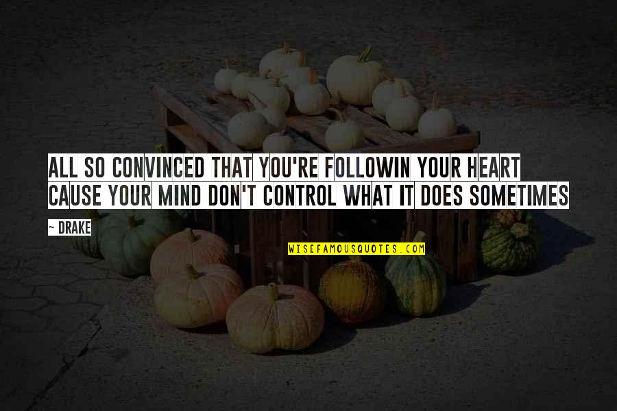 Mind Control Quotes By Drake: All so convinced that you're followin your heart