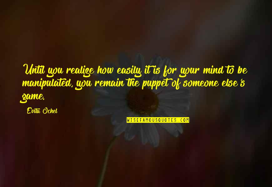 Mind Control Quotes By Evita Ochel: Until you realize how easily it is for