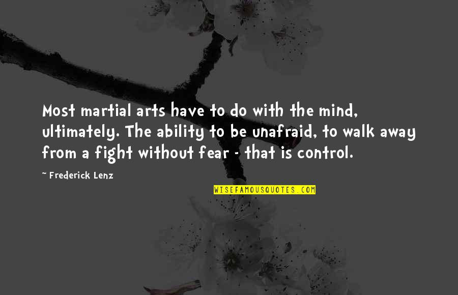 Mind Control Quotes By Frederick Lenz: Most martial arts have to do with the