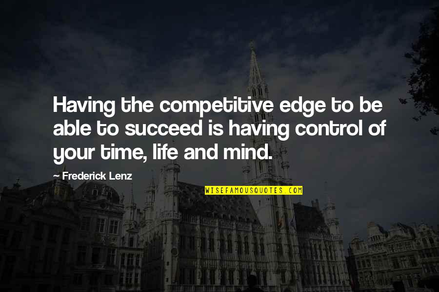 Mind Control Quotes By Frederick Lenz: Having the competitive edge to be able to