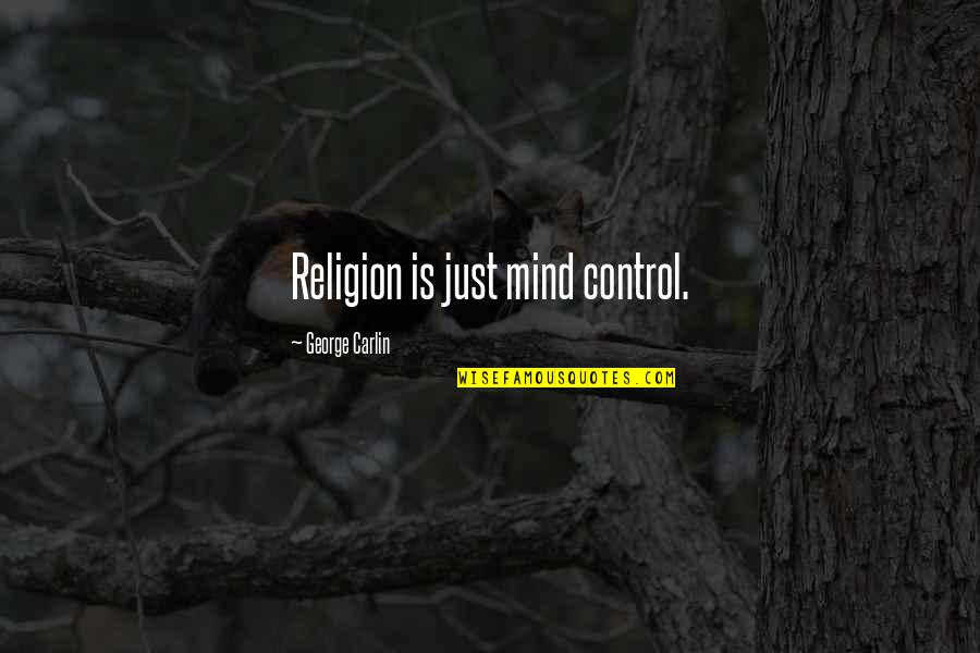 Mind Control Quotes By George Carlin: Religion is just mind control.