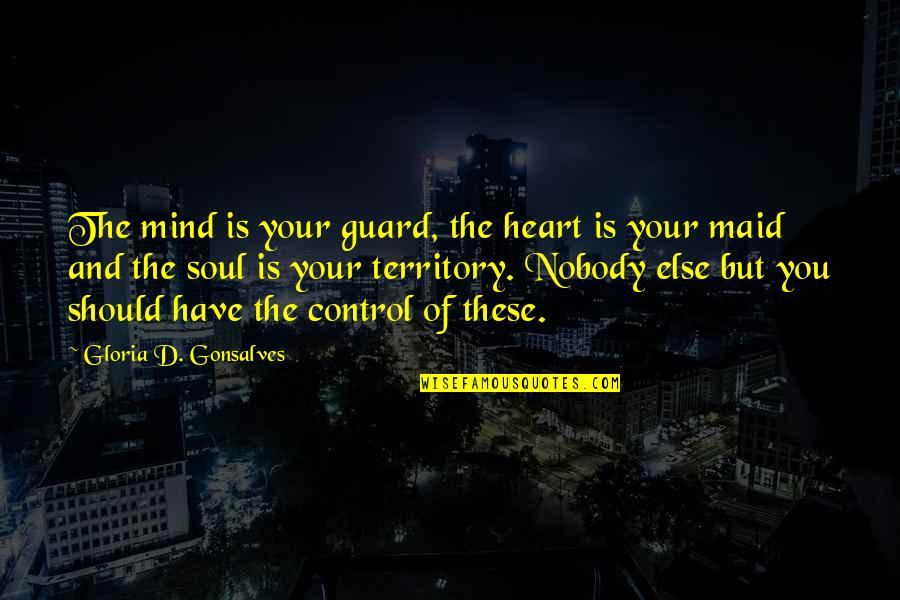 Mind Control Quotes By Gloria D. Gonsalves: The mind is your guard, the heart is