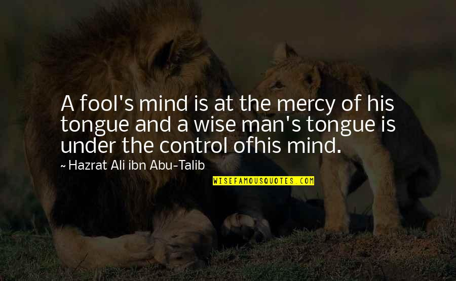 Mind Control Quotes By Hazrat Ali Ibn Abu-Talib: A fool's mind is at the mercy of