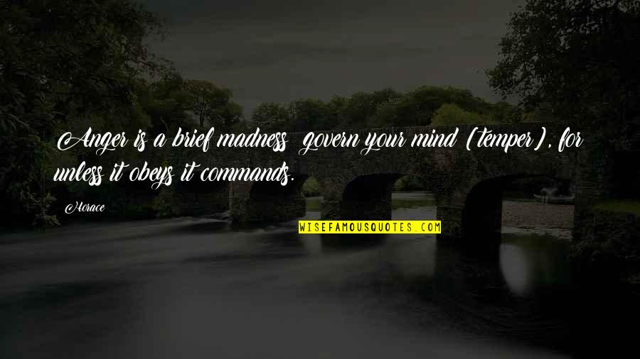 Mind Control Quotes By Horace: Anger is a brief madness: govern your mind
