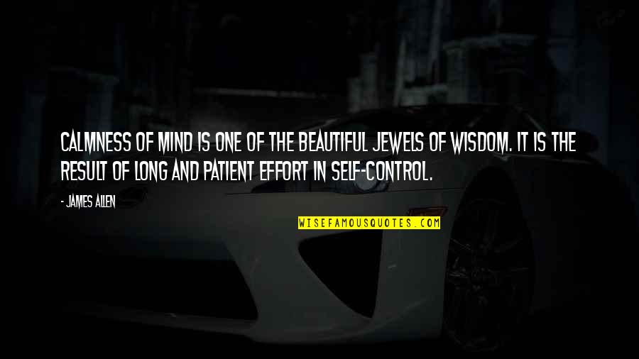 Mind Control Quotes By James Allen: CALMNESS of mind is one of the beautiful