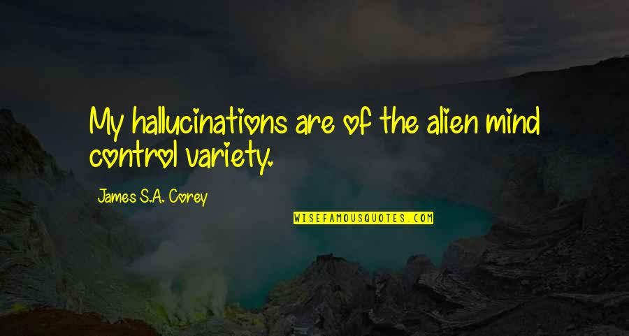 Mind Control Quotes By James S.A. Corey: My hallucinations are of the alien mind control