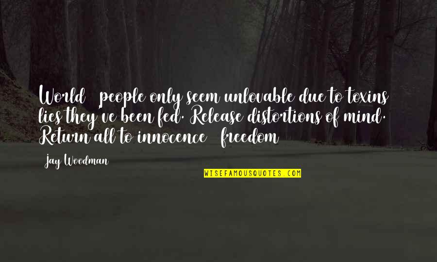 Mind Control Quotes By Jay Woodman: World & people only seem unlovable due to