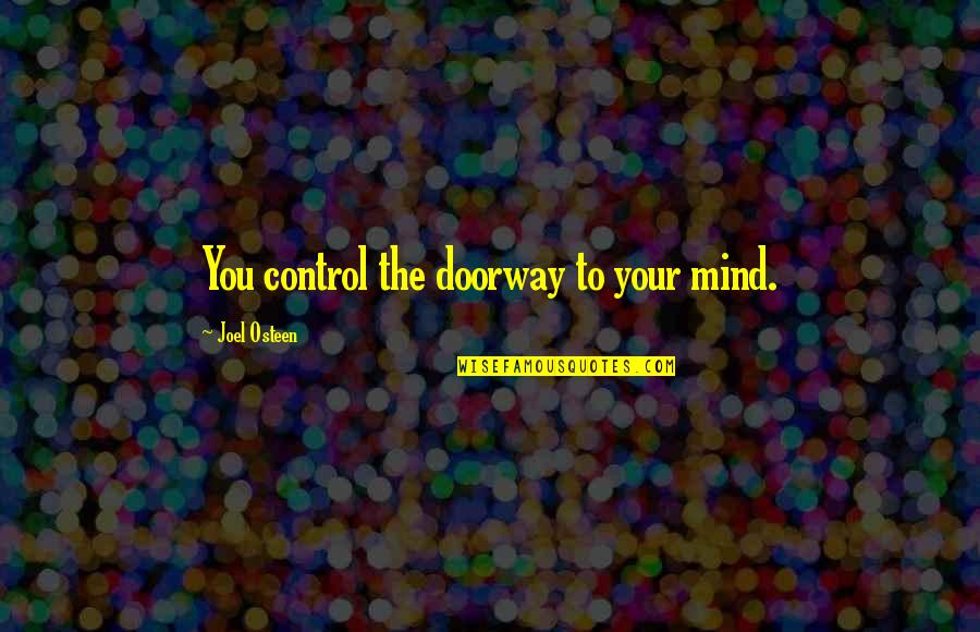 Mind Control Quotes By Joel Osteen: You control the doorway to your mind.