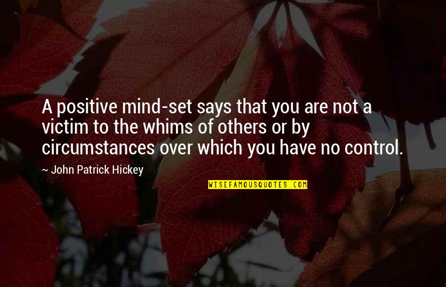 Mind Control Quotes By John Patrick Hickey: A positive mind-set says that you are not