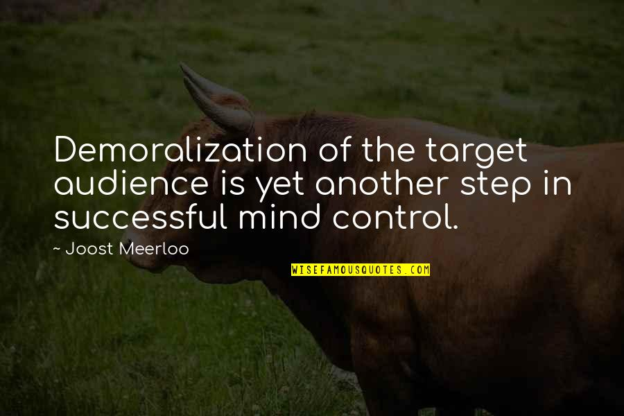 Mind Control Quotes By Joost Meerloo: Demoralization of the target audience is yet another