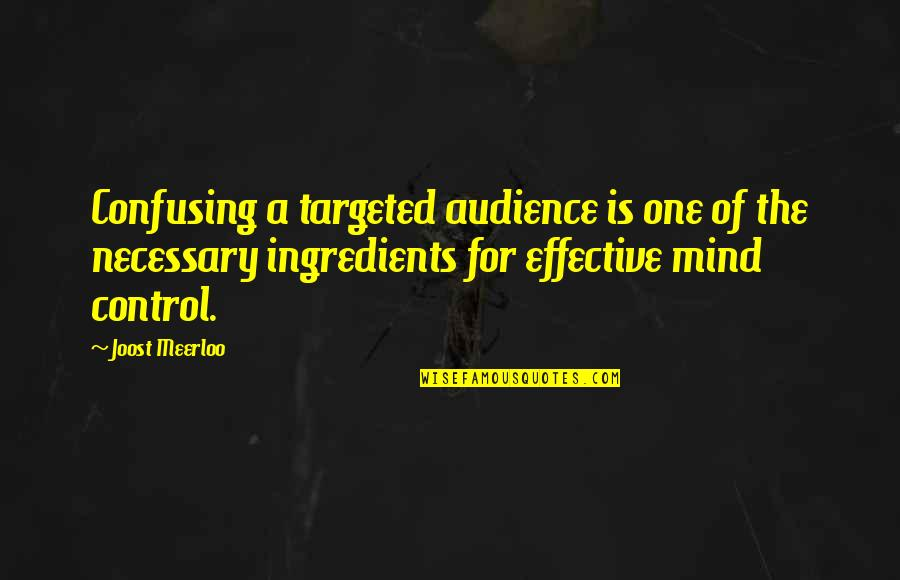 Mind Control Quotes By Joost Meerloo: Confusing a targeted audience is one of the