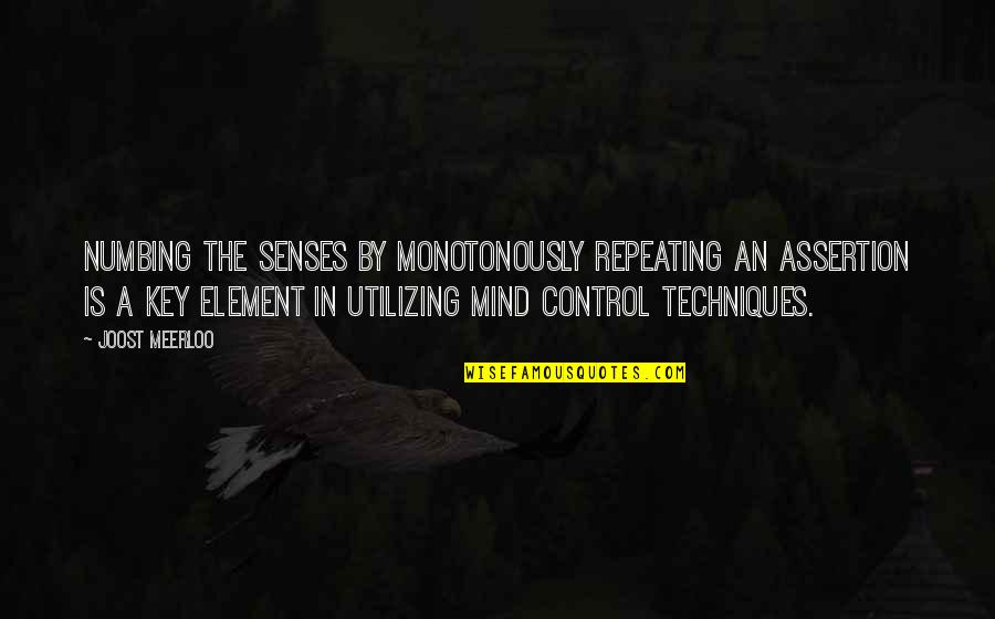 Mind Control Quotes By Joost Meerloo: Numbing the senses by monotonously repeating an assertion