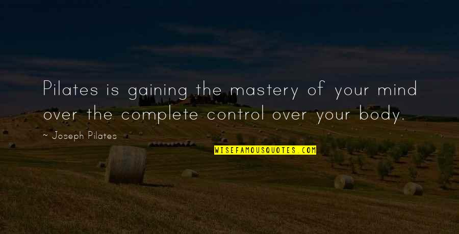 Mind Control Quotes By Joseph Pilates: Pilates is gaining the mastery of your mind